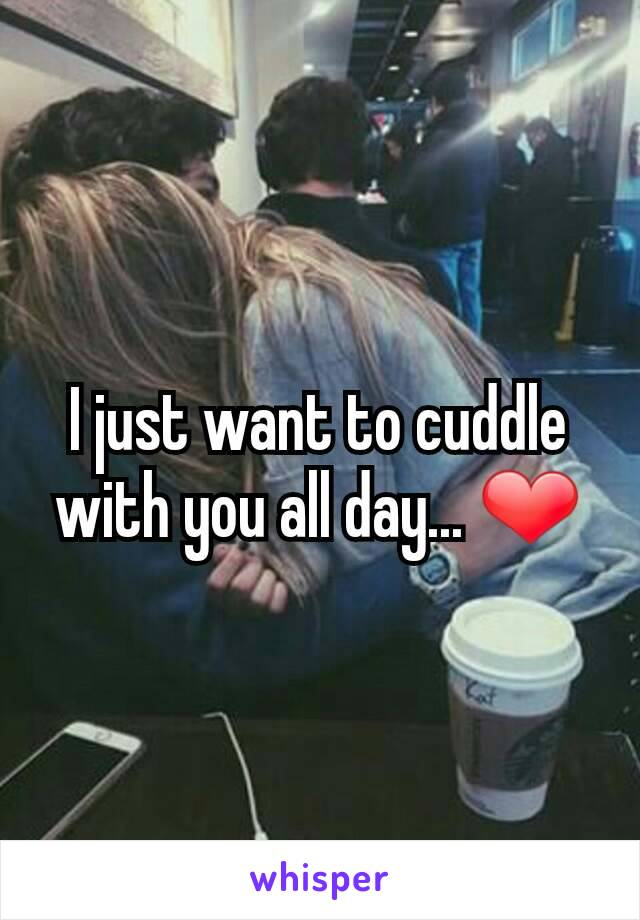 I just want to cuddle with you all day... ❤