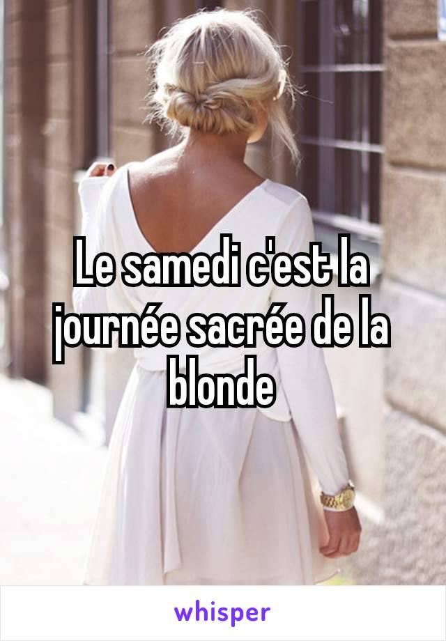 Le samedi c'est la journée sacrée de la blonde
