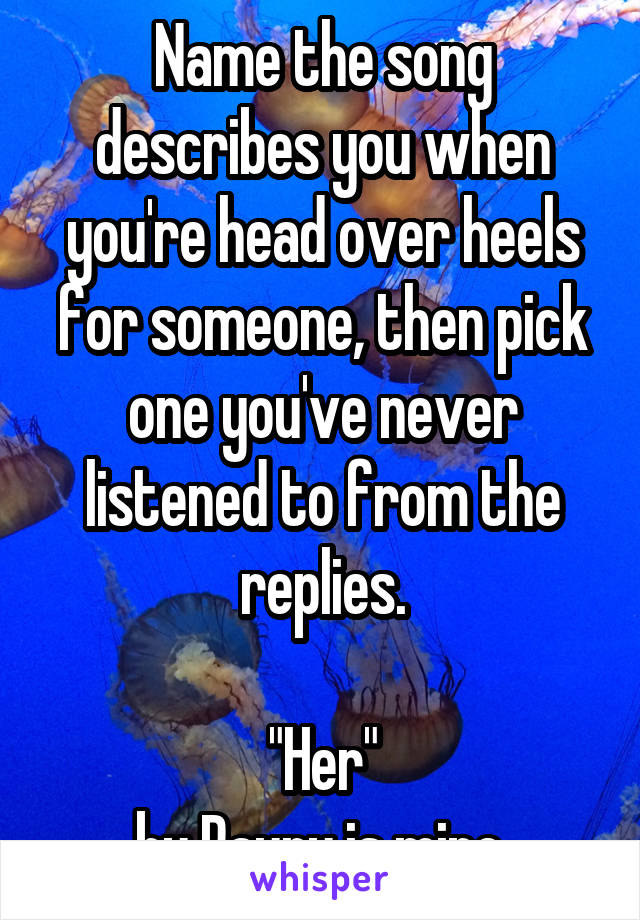 """Name the song describes you when you're head over heels for someone, then pick one you've never listened to from the replies.  """"Her"""" by Raury is mine."""
