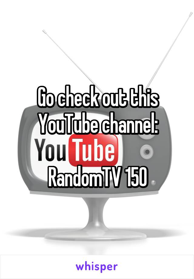 Go check out this YouTube channel:  RandomTV 150