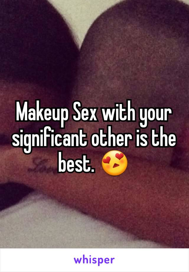 Makeup Sex with your significant other is the best. 😍