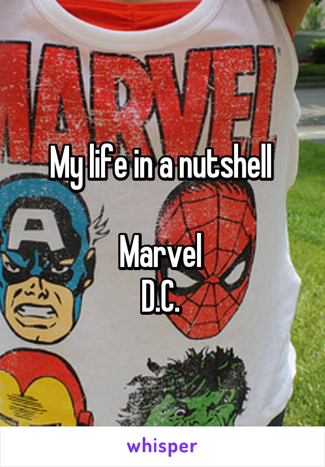 My life in a nutshell   Marvel  D.C.