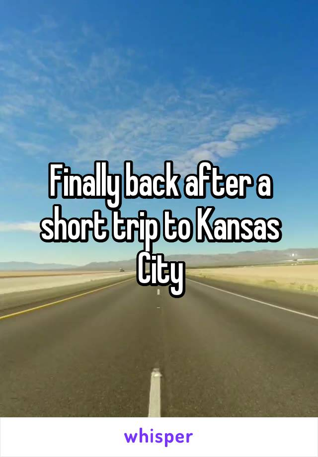 Finally back after a short trip to Kansas City