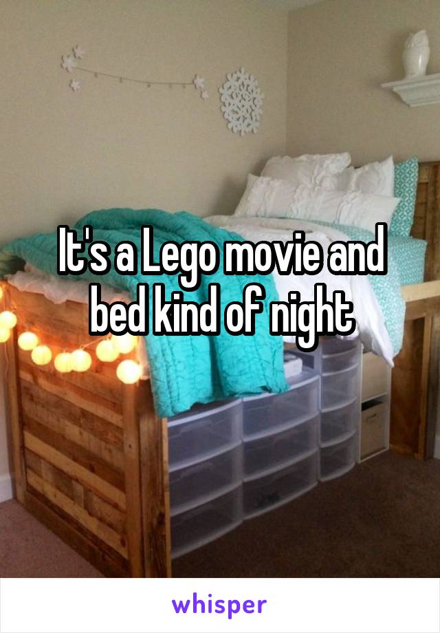 It's a Lego movie and bed kind of night