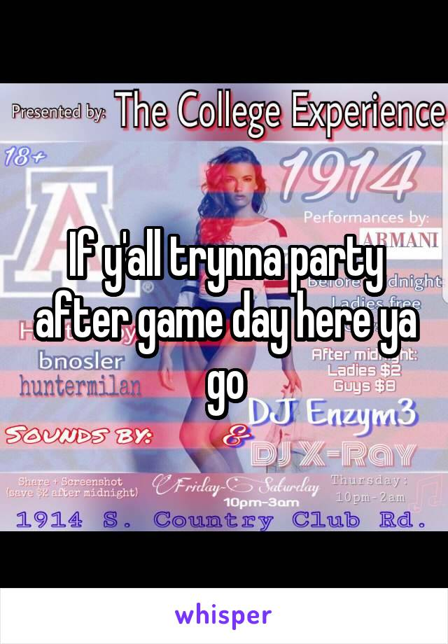 If y'all trynna party after game day here ya go