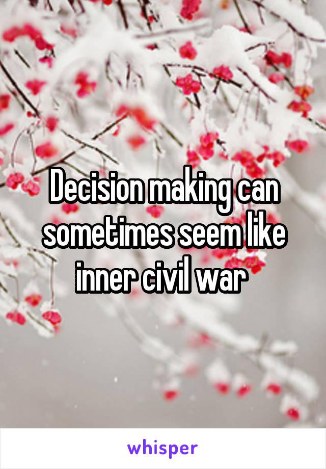 Decision making can sometimes seem like inner civil war