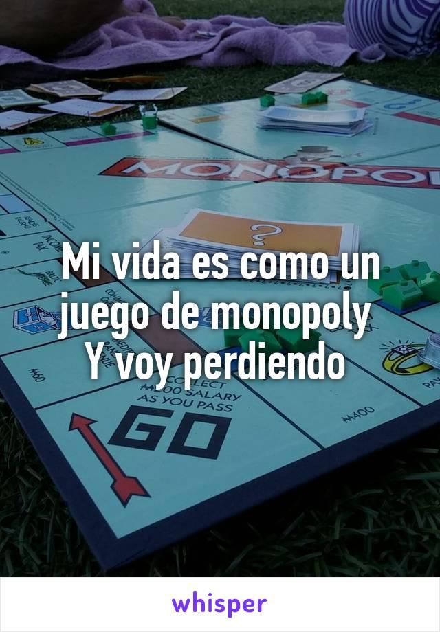 Mi vida es como un juego de monopoly  Y voy perdiendo