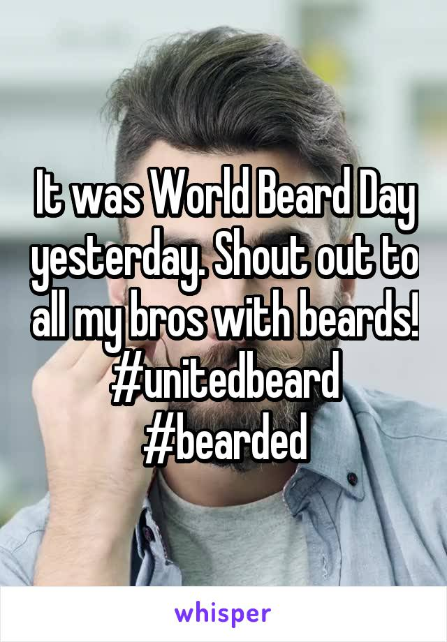 It was World Beard Day yesterday. Shout out to all my bros with beards! #unitedbeard #bearded