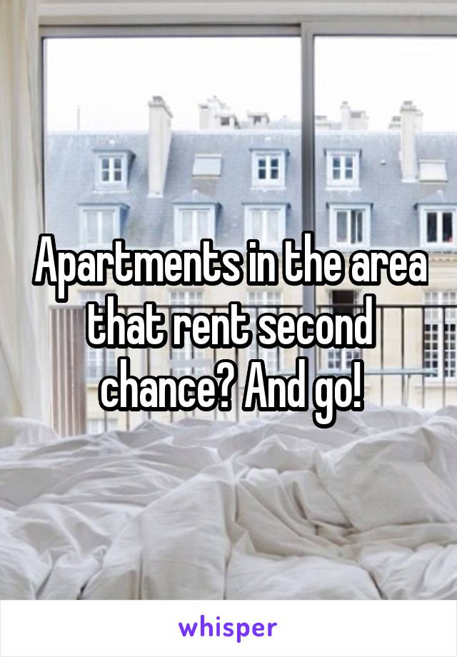 Apartments in the area that rent second chance? And go!