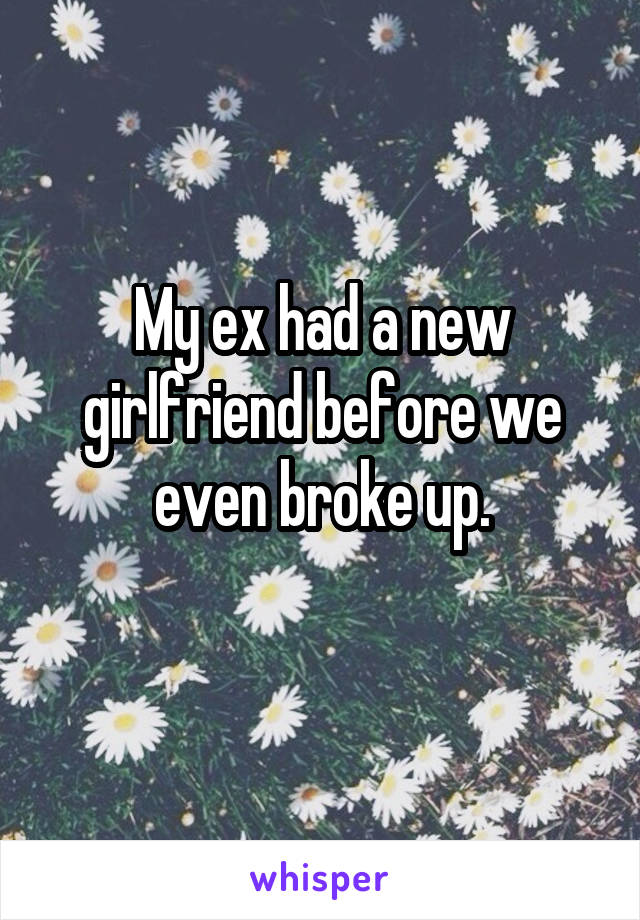 My ex had a new girlfriend before we even broke up.