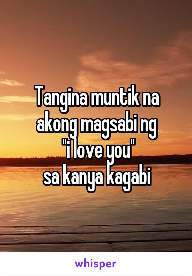 """Tangina muntik na akong magsabi ng  """"i love you"""" sa kanya kagabi"""