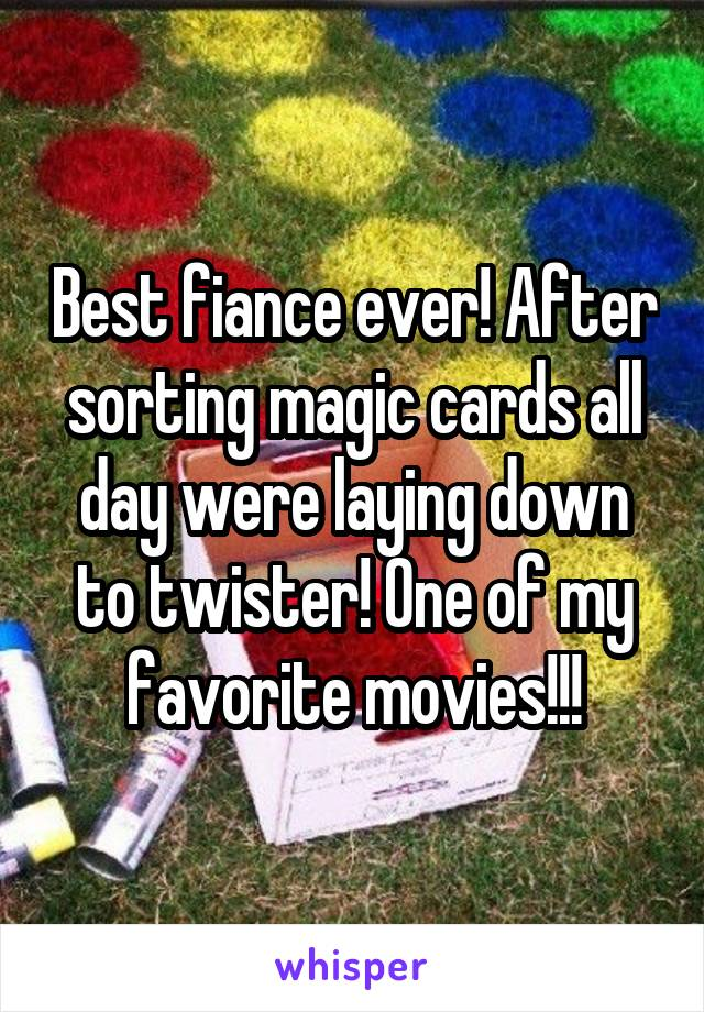 Best fiance ever! After sorting magic cards all day were laying down to twister! One of my favorite movies!!!