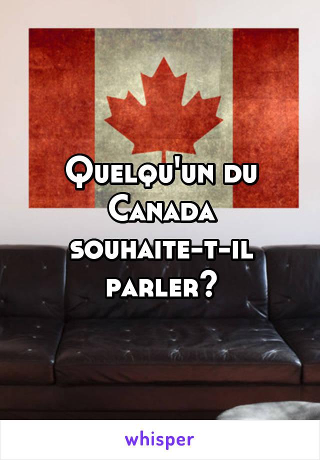 Quelqu'un du Canada souhaite-t-il parler?