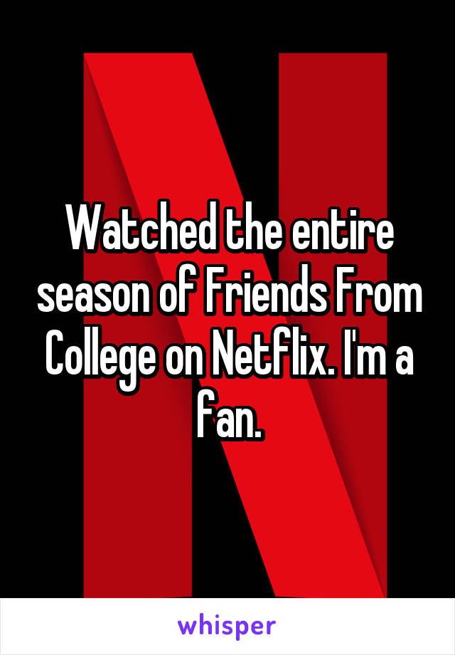 Watched the entire season of Friends From College on Netflix. I'm a fan.