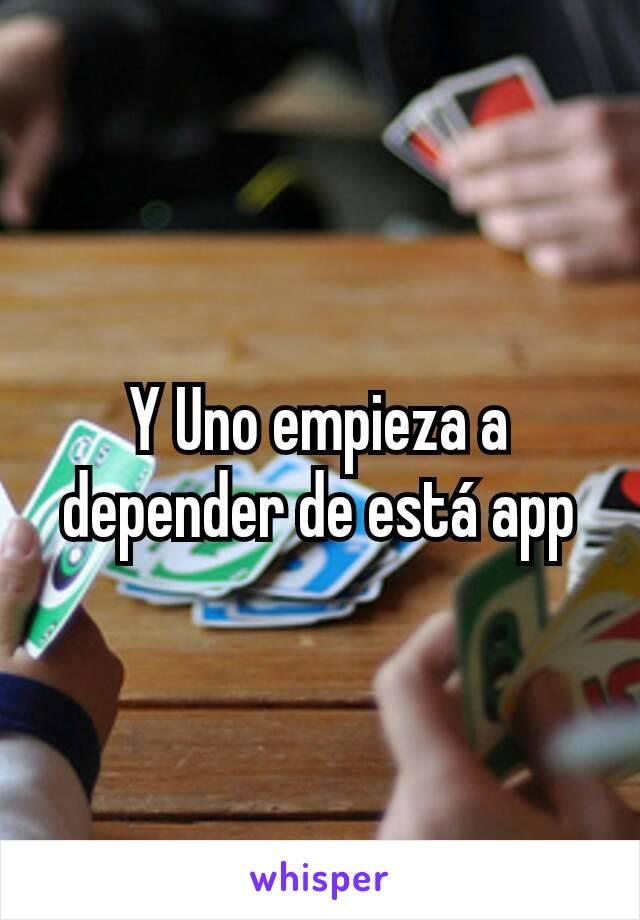 Y Uno empieza a depender de está app