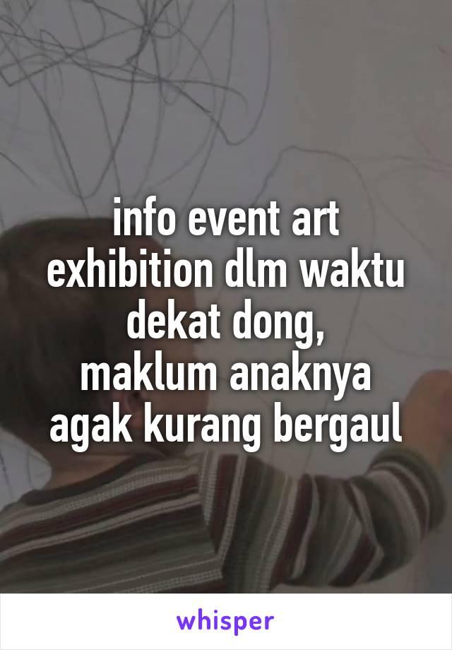 info event art exhibition dlm waktu dekat dong, maklum anaknya agak kurang bergaul