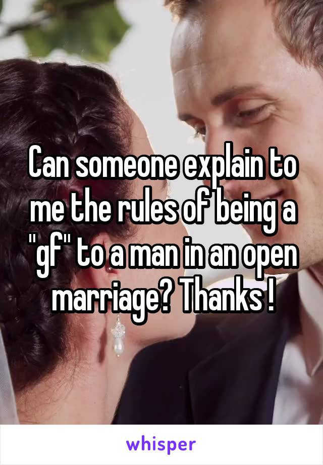 "Can someone explain to me the rules of being a ""gf"" to a man in an open marriage? Thanks !"