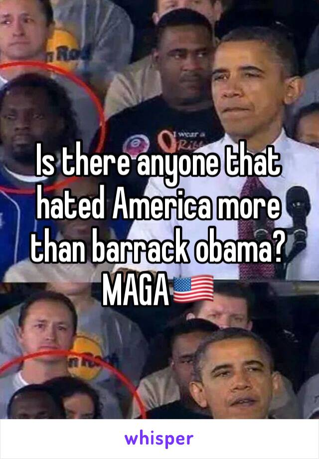Is there anyone that hated America more than barrack obama? MAGA🇺🇸