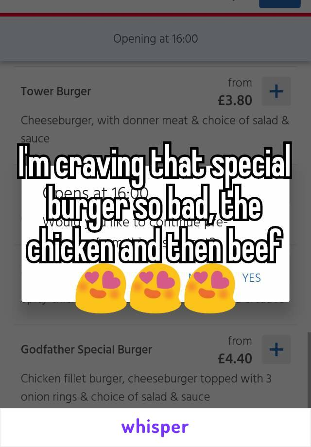 I'm craving that special burger so bad, the chicken and then beef 😍😍😍