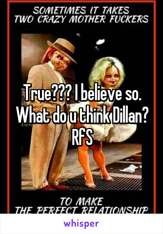True??? I believe so. What do u think Dillan? RfS