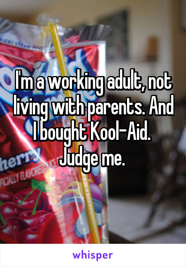 I'm a working adult, not living with parents. And I bought Kool-Aid.  Judge me.
