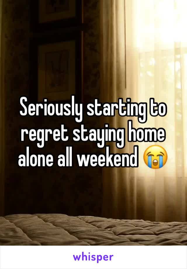Seriously starting to regret staying home alone all weekend 😭