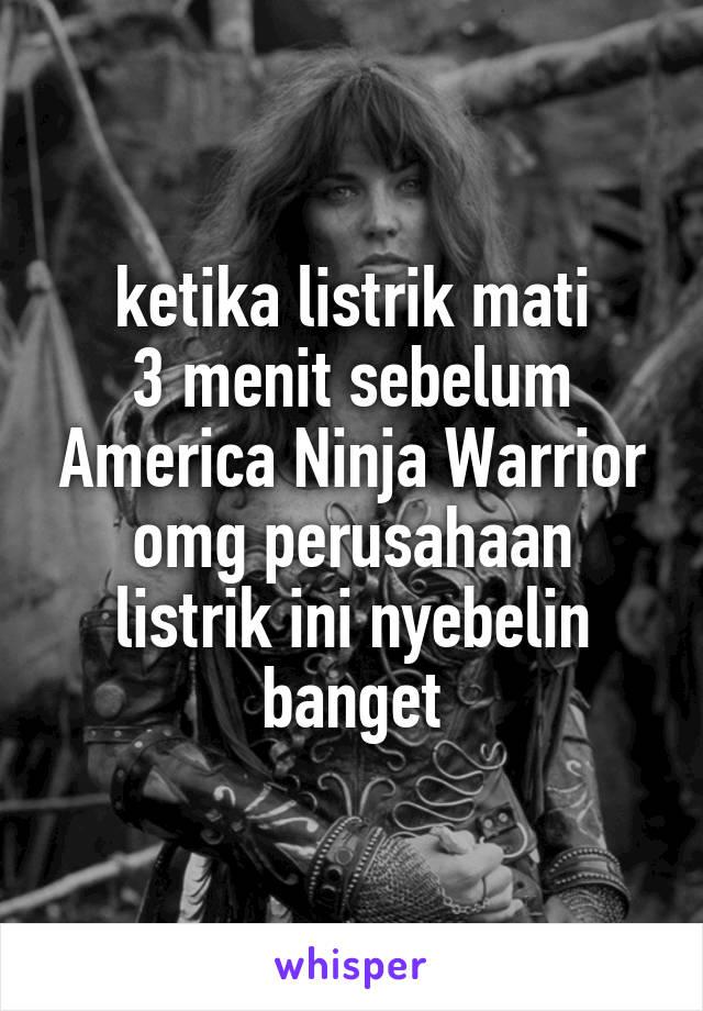 ketika listrik mati 3 menit sebelum America Ninja Warrior omg perusahaan listrik ini nyebelin banget