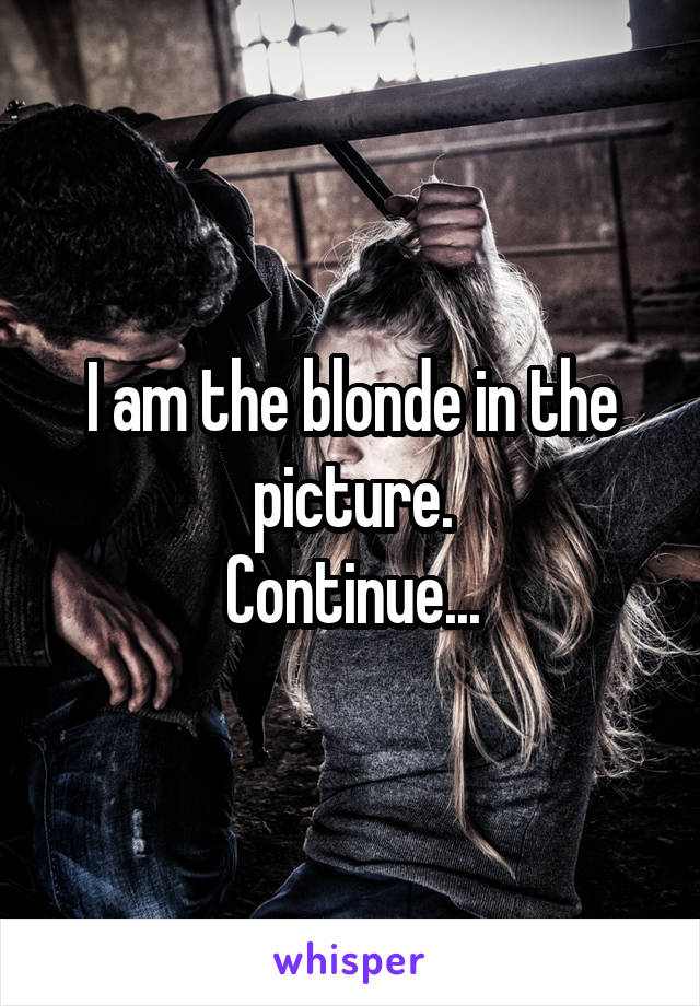 I am the blonde in the picture. Continue...