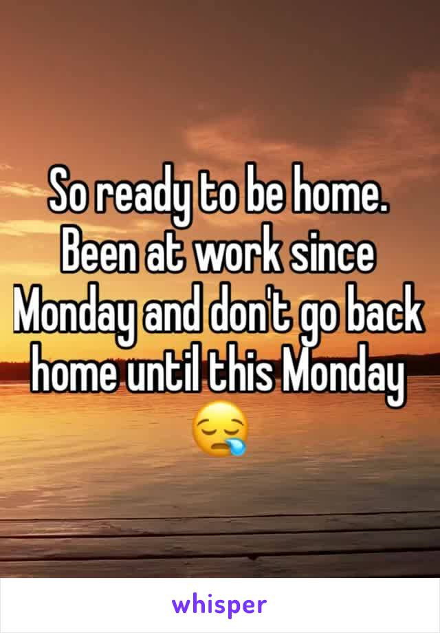 So ready to be home. Been at work since Monday and don't go back home until this Monday 😪