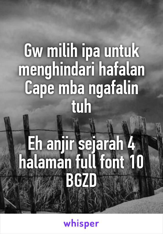 Gw milih ipa untuk menghindari hafalan Cape mba ngafalin tuh  Eh anjir sejarah 4 halaman full font 10 BGZD