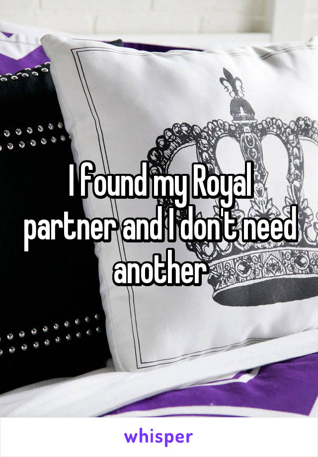 I found my Royal partner and I don't need another