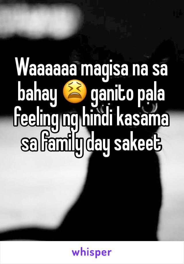 Waaaaaa magisa na sa bahay 😫 ganito pala feeling ng hindi kasama sa family day sakeet