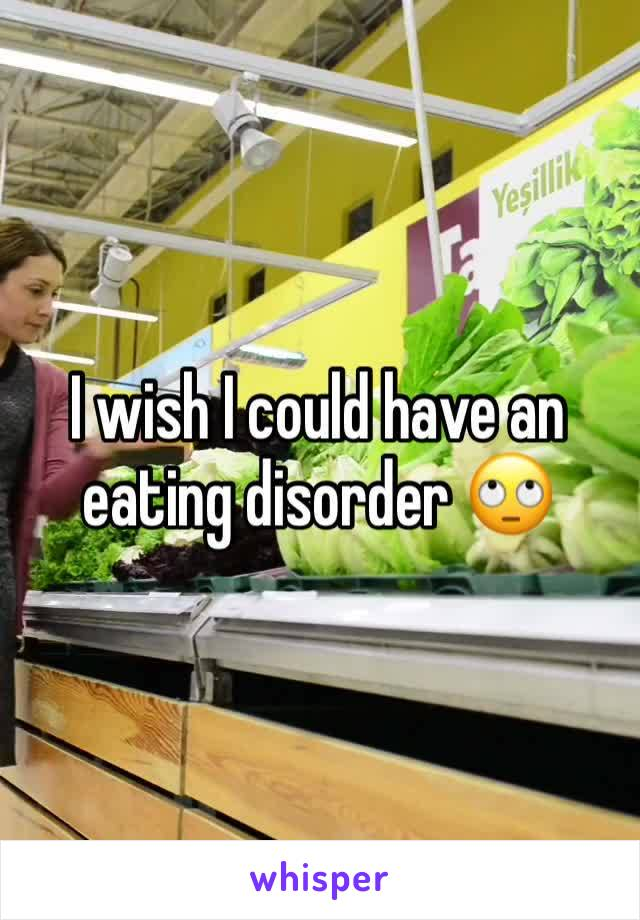 I wish I could have an eating disorder 🙄