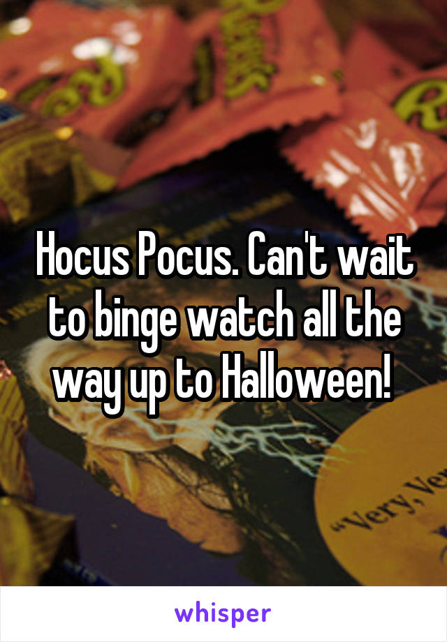 Hocus Pocus. Can't wait to binge watch all the way up to Halloween!
