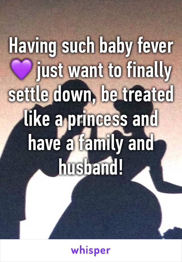 Having such baby fever 💜 just want to finally settle down, be treated like a princess and have a family and husband!