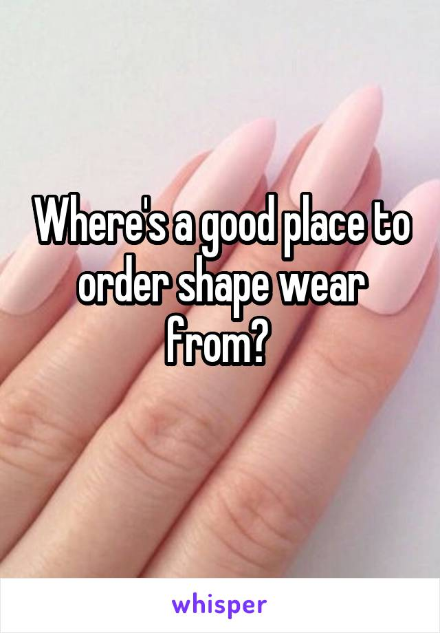 Where's a good place to order shape wear from?