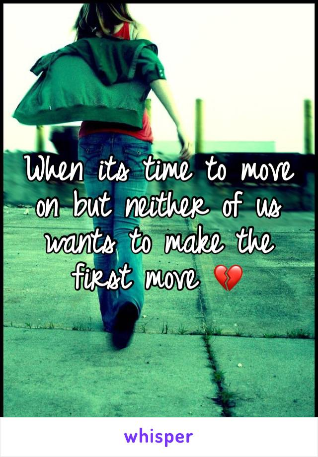 When its time to move on but neither of us wants to make the first move 💔