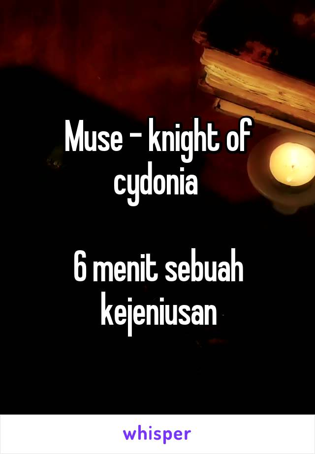Muse - knight of cydonia   6 menit sebuah kejeniusan