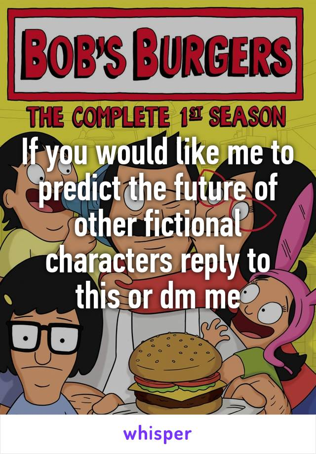 If you would like me to predict the future of other fictional characters reply to this or dm me