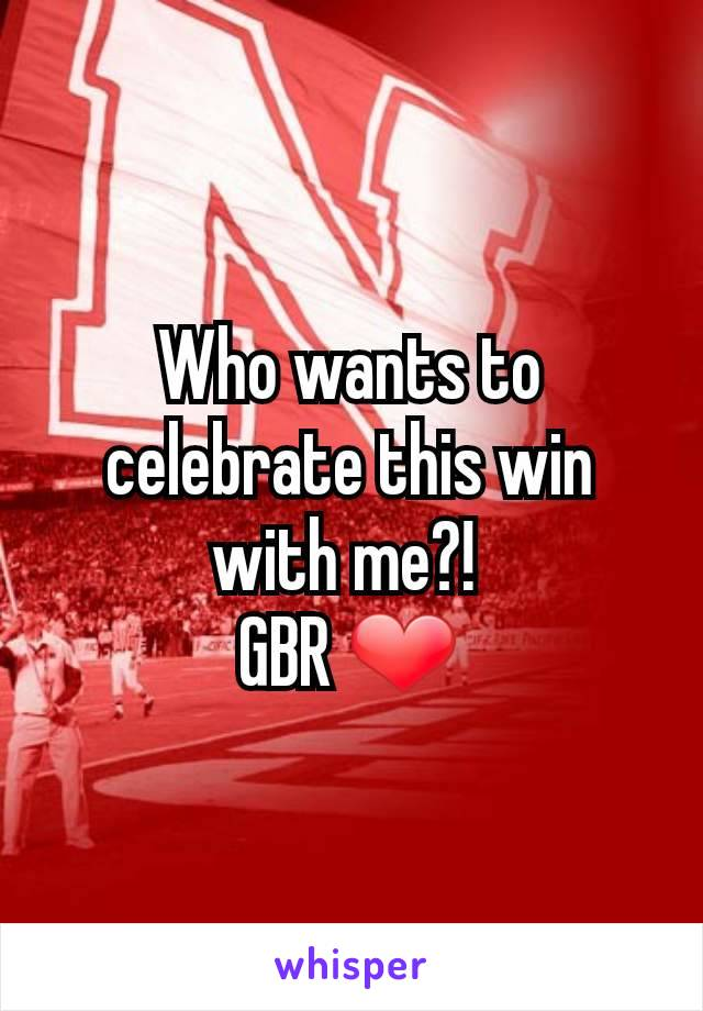 Who wants to celebrate this win with me?!  GBR ❤