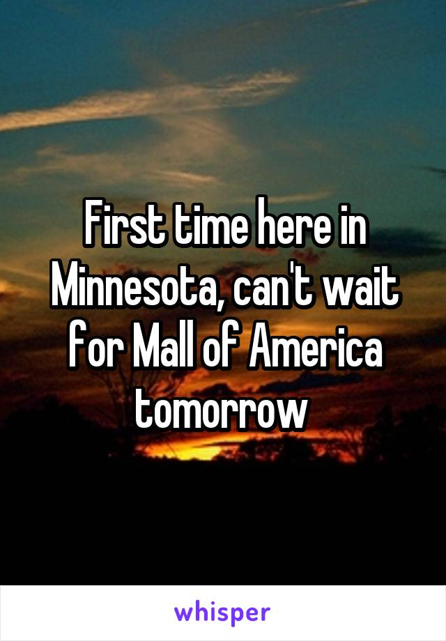 First time here in Minnesota, can't wait for Mall of America tomorrow