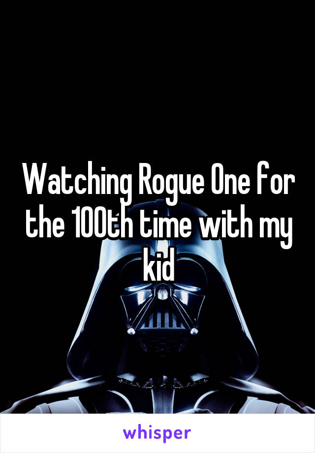 Watching Rogue One for the 100th time with my kid