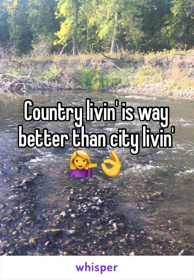 Country livin' is way better than city livin' 💁👌