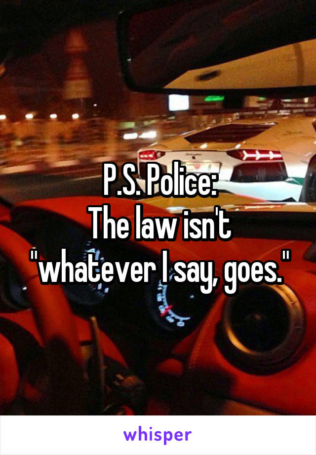 """P.S. Police: The law isn't """"whatever I say, goes."""""""