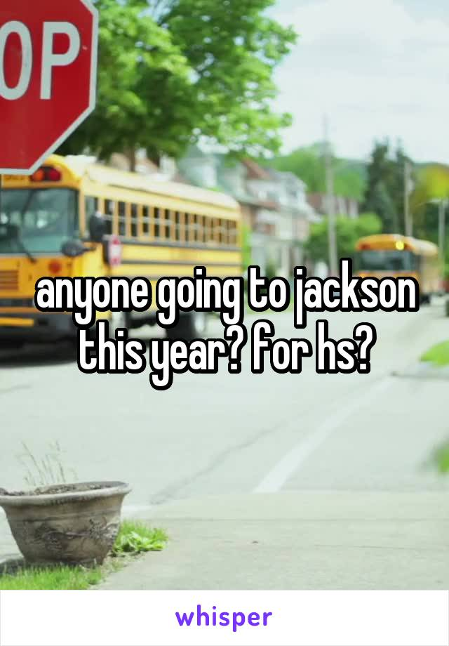 anyone going to jackson this year? for hs?