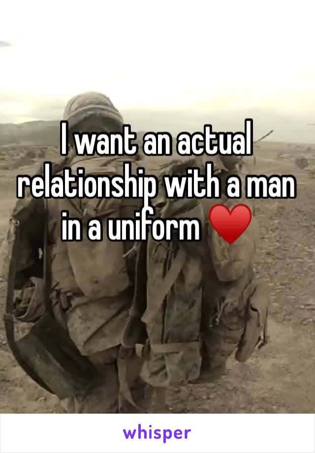 I want an actual relationship with a man in a uniform ♥️