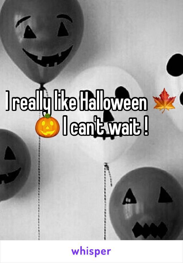 I really like Halloween 🍁🎃 I can't wait !