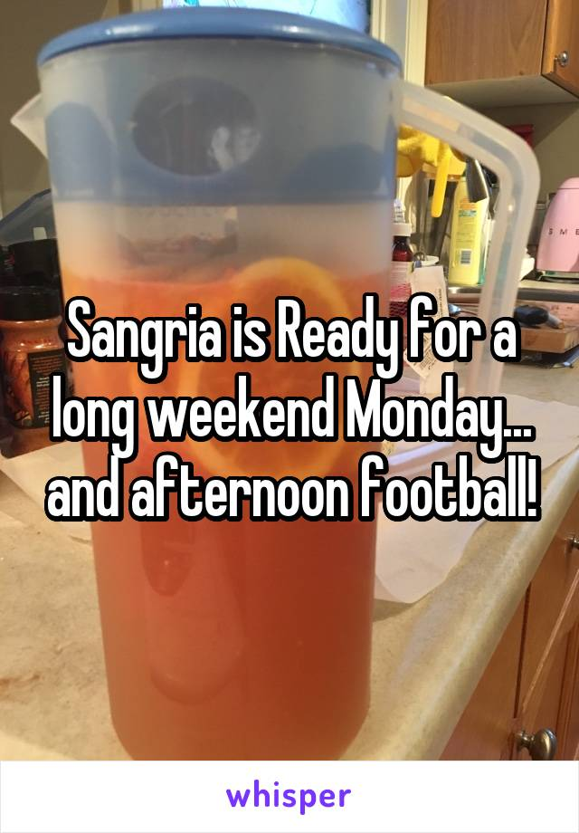 Sangria is Ready for a long weekend Monday... and afternoon football!