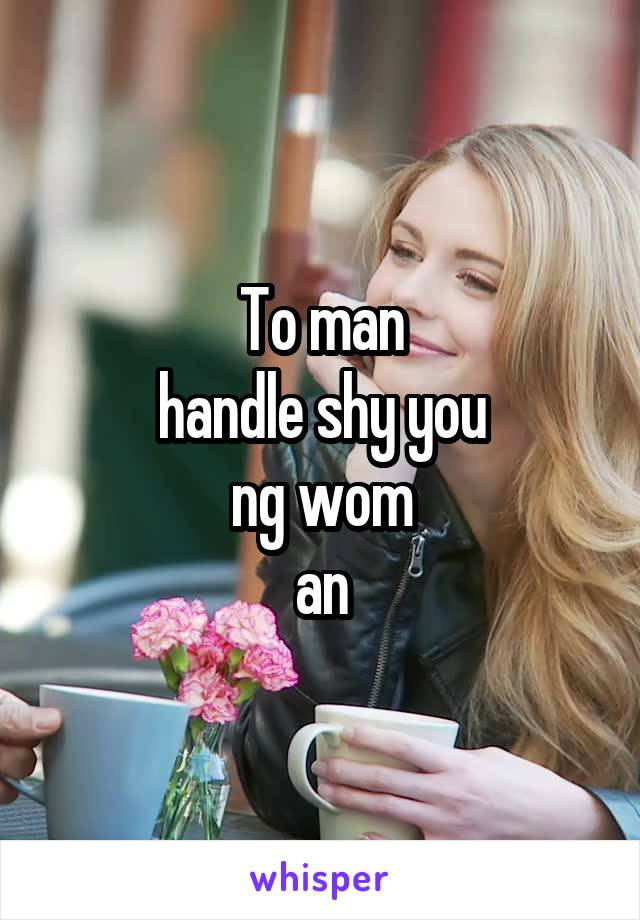 To man handle shy you ng wom an