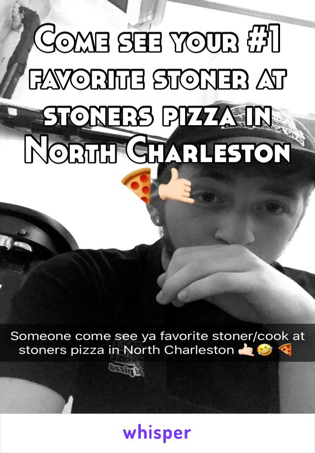 Come see your #1 favorite stoner at stoners pizza in North Charleston 🍕🤙🏻